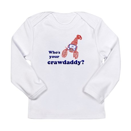 Who's Your Crawdaddy Long Sleeve Infant T-Shirt