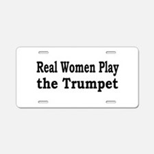 Real Women Play Trumpet Aluminum License Plate