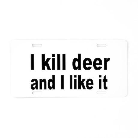 Kill and Like it Aluminum License Plate