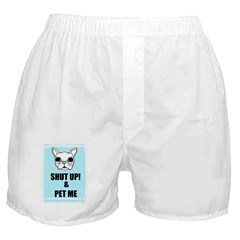 SHUT UP AND PET ME Boxer Shorts