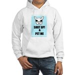 SHUT UP AND PET ME Hooded Sweatshirt