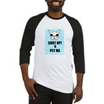 SHUT UP AND PET ME Baseball Jersey
