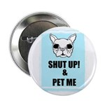 SHUT UP AND PET ME Button
