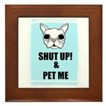 SHUT UP AND PET ME Framed Tile
