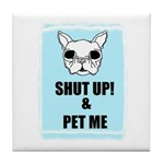 SHUT UP AND PET ME Tile Coaster