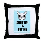 SHUT UP AND PET ME Throw Pillow