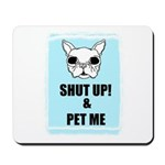 SHUT UP AND PET ME Mousepad