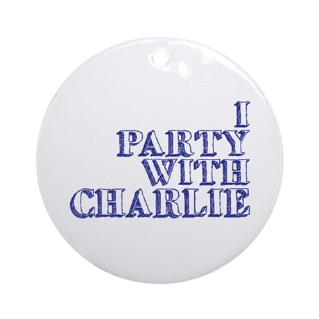 I Party With Charlie Ornament (Round)