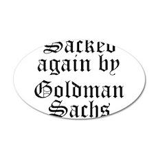 Sacked Again by Goldman Sachs 22x14 Oval Wall Peel