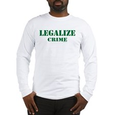 "SharpTee's ""Legalize Crime"" Long Sleeve T-Shirt"