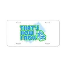 That's How I Roll Aluminum License Plate