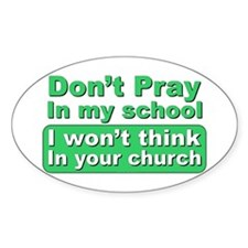 Don't Pray in my school... Oval Decal