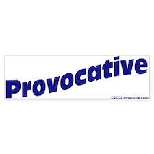 Provocative (blue) Bumper Bumper Sticker
