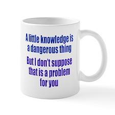 Dangerous Lack of Knowledge Mug