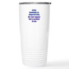 Dangerous Lack of Knowledge Travel Mug