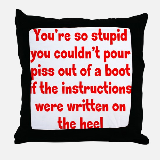 You're so stupid Throw Pillow