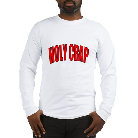 Holy Crap Long Sleeve T-Shirt