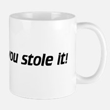 Ride it like you stole it! Mug