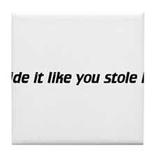 Ride it like you stole it! Tile Coaster