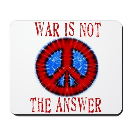 War is NOT The Answer Mousepad