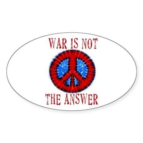War is NOT The Answer Oval Sticker