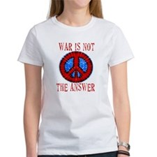 War is NOT The Answer Tee