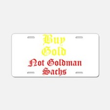 BUY GOLD--NOT GOLDMAN SACHS Aluminum License Plate