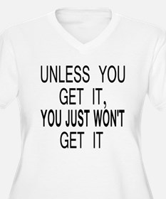 Unless You Get it T-Shirt