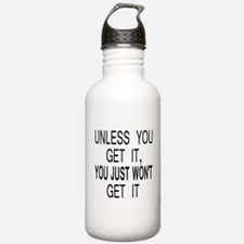 Unless You Get it Water Bottle