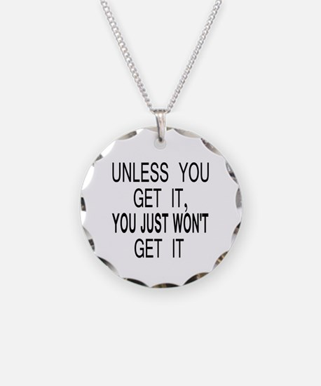 Unless You Get it Necklace Circle Charm