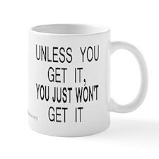 Unless You Get it Mug