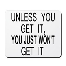 Unless You Get it Mousepad