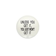 Unless You Get it Mini Button (10 pack)