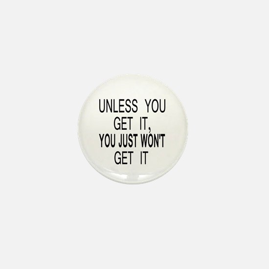 Unless You Get it Mini Button