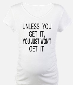 Unless You Get it Shirt