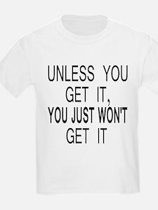 Unless You Get it T-Shirt