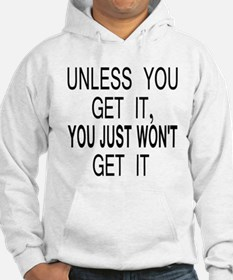 Unless You Get it Hoodie