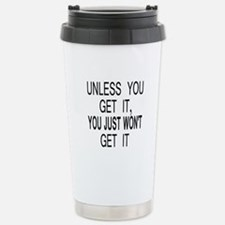 Unless You Get it Stainless Steel Travel Mug