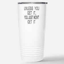 Unless You Get it Travel Mug