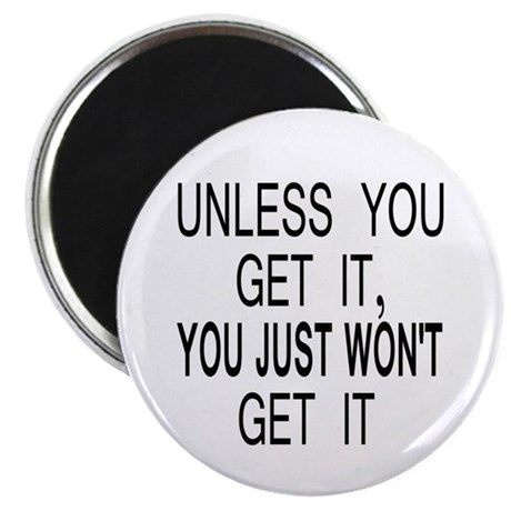 """Unless You Get it 2.25"""" Magnet (10 pack)"""