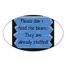 PLEASE DONT FEED THE BEARS! Oval Decal