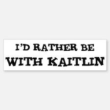 With Kaitlin Bumper Bumper Bumper Sticker