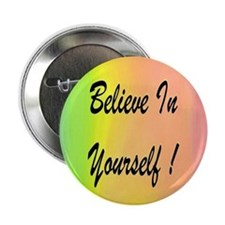 "Believe In Yourself! 2.25"" Button"