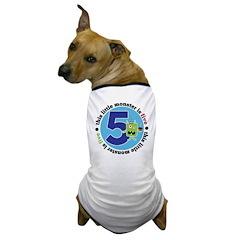 Little Monster is 5 Dog T-Shirt