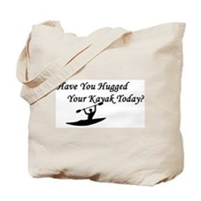 Have You Hugged Your Kayak To Tote Bag