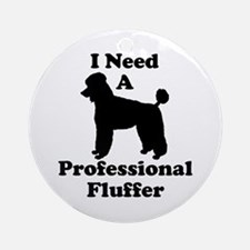 I Need A Professional Fluffer Ornament (Round)