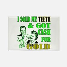 I Sold My Teeth & Got Cash Fo Rectangle Magnet