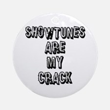 Showtunes Are My Crack Ornament (Round)