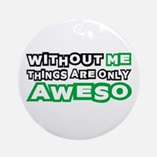 Me - Awesome Ornament (Round)