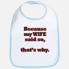 BECAUSE MY WIFE SAID SO Bib